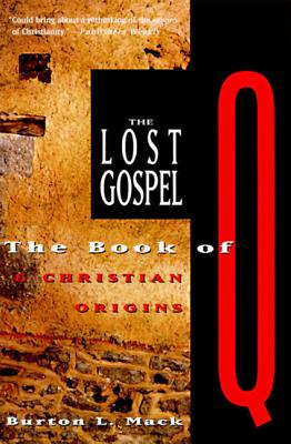 The Lost Gospel: The Book of Q and Christian Origins - Mack, Burton L