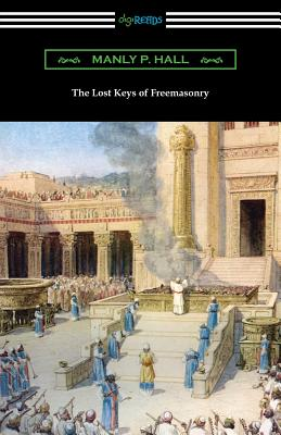 The Lost Keys of Freemasonry - Hall, Manly P, and Blight, Reynold E (Foreword by)