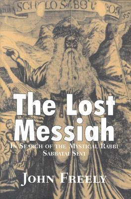The Lost Messiah: In Search of the Mystical Rabbi Sabbatai Sevi - Freely, John