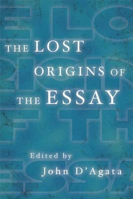 The Lost Origins of the Essay - D'Agata, John (Editor)