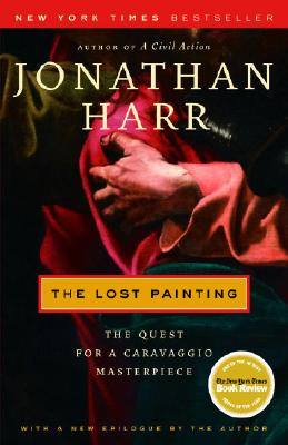 The Lost Painting: The Quest for a Caravaggio Masterpiece - Harr, Jonathan