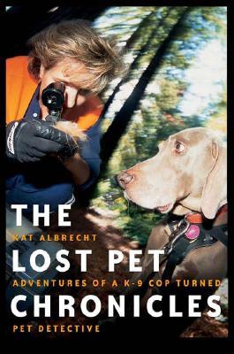 The Lost Pet Chronicles: Adventures of A K-9 Cop Turned Pet Detective - Albrecht, Kat