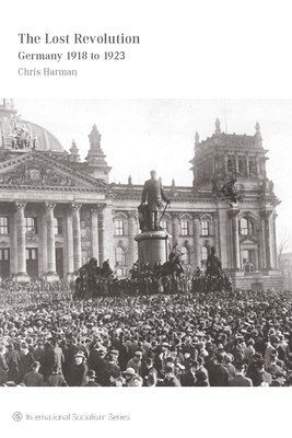 The Lost Revolution: Germany 1918 to 1923 - Harman, Chris