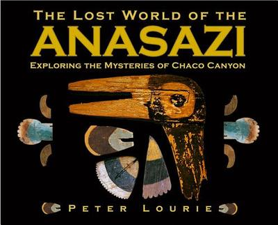 The Lost World of the Anasazi - Lourie, Peter