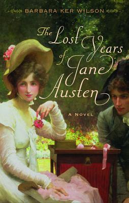 The Lost Years of Jane Austen - Ker Wilson, Barbara