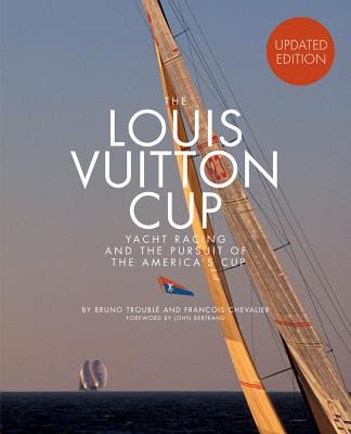 The Louis Vuitton Cup (Updated Edition) - Chevalier, Francois, and Bertrand, John Edwin, and Trouble, Bruno