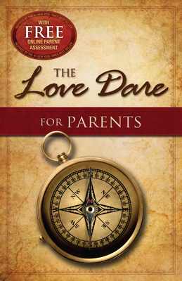 The Love Dare for Parents - Kendrick, Stephen, and Kendrick, Alex