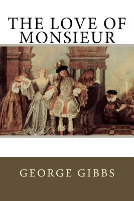 The Love of Monsieur - Gibbs, George