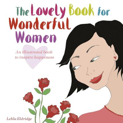 The Lovely Book for Wonderful Women: An Illustrated Book to Inspire Happiness - Eldridge, Lehla