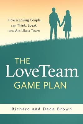 The Loveteam Game Plan - Brown, Richard W, and Brown, Dede I