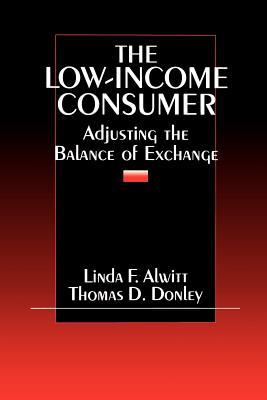 The Low-Income Consumer: Adjusting the Balance of Exchange - Alwitt, Linda F, and Donley, Thomas