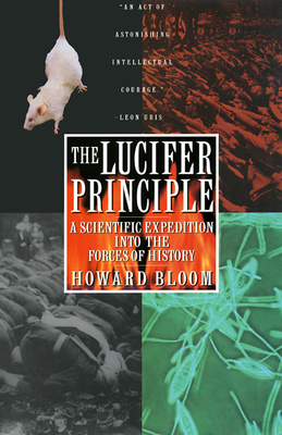 The Lucifer Principle: A Scientific Expedition Into the Forces of History - Bloom, Howard