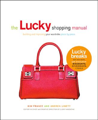 The Lucky Shopping Manual: Building and Improving Your Wardrobe Piece by Piece - France, Kim, and Linett, Andrea