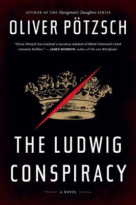 The Ludwig Conspiracy - Pötzsch, Oliver, and Bell, Anthea (Translated by)