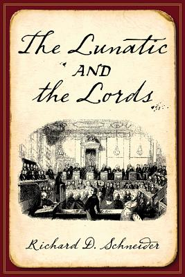 The Lunatic and the Lords - Schneider, Richard D, Hon.