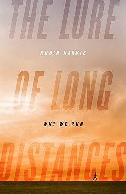 The Lure of Long Distances: Why We Run - Harvie, Robin