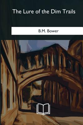 The Lure of the Dim Trails - Bower, B M