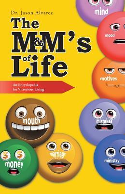 The M&m's of Life: An Encyclopedia for Victorious Living - Alvarez, Dr Jason