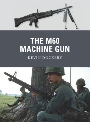 The M60 Machine Gun - Dockery, Kevin