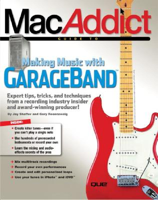 The Macaddict Guide to Making Music with Garageband - Shaffer, Jay