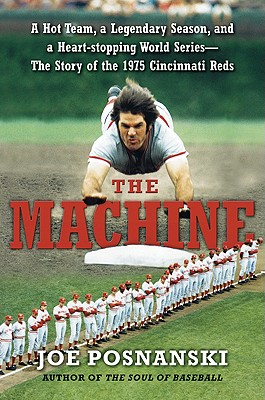 The Machine: A Hot Team, a Legendary Season, and a Heart-Stopping World Series: The Story of the 1975 Cincinnati Reds - Posnanski, Joe