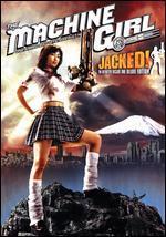 The Machine Girl: Jacked!