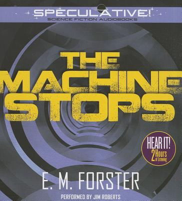 The Machine Stops - Forster, E M, and Roberts, Jim (Read by)
