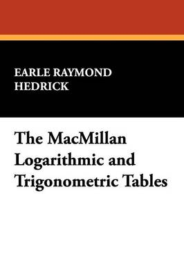 The MacMillan Logarithmic and Trigonometric Tables - Hedrick, Earle Raymond