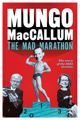 The Mad Marathon:The story of the 2013 election - MacCallum, Mungo