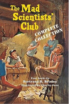 The Mad Scientists' Club Complete Collection - Brinley, Bertrand R