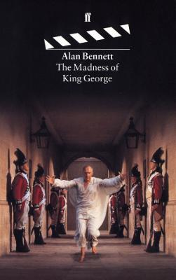 The Madness of King George - Bennett, Alan