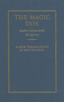 The Magic Doe: Qutban Suhravardi's Mirigavati - Behl, Aditya (Translated by)