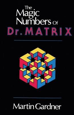 The Magic Numbers of Dr. Matrix - Gardner, Martin