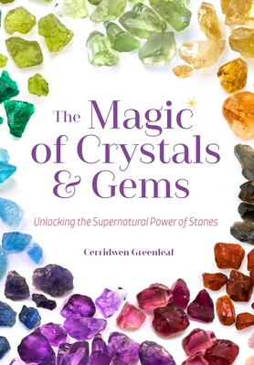 The Magic of Crystals and Gems: Unlocking the Supernatural Power of Stones (Magical Crystals, Positive Energy, Mysticism) - Greenleaf, Cerridwen, and Cunningham, Scott (Foreword by), and Bree, Witch (Afterword by)