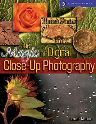 The Magic of Digital Close-Up Photography - Meehan, Joseph