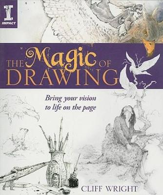 The Magic of Drawing: Bring Your Vision to Life on the Page - Wright, Cliff
