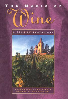 The Magic of Wine - Quillen, Jacqueline L, and Boynton, George H