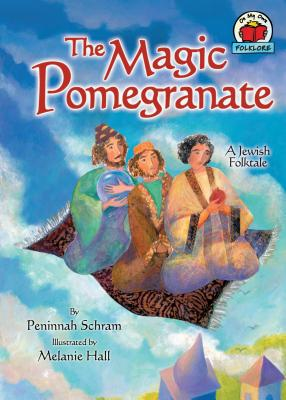 The Magic Pomegranate: A Jewish Folktale - Schram, Peninnah