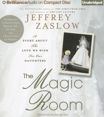 The Magic Room: A Story about the Love We Wish for Our Daughters - Zaslow, Jeffrey, and Burr, Sandra (Performed by)