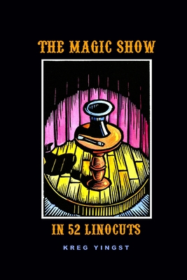 The Magic Show in 52 Linocuts - Yingst, Kreg