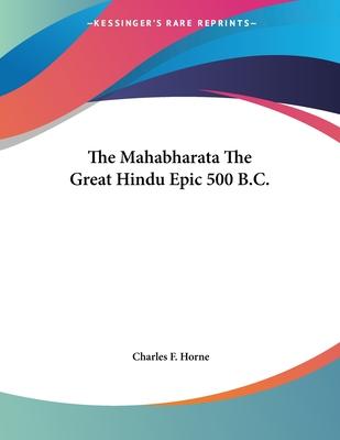 The Mahabharata the Great Hindu Epic 500 B.C. - Horne, Charles F (Editor)