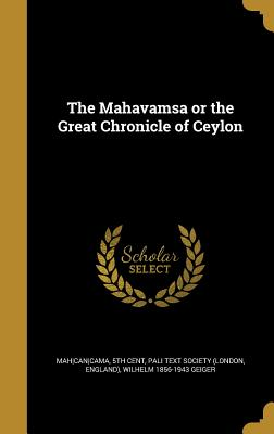 The Mahavamsa or the Great Chronicle of Ceylon - Mah (Creator), and Can (Creator), and Cama, 5th Cent