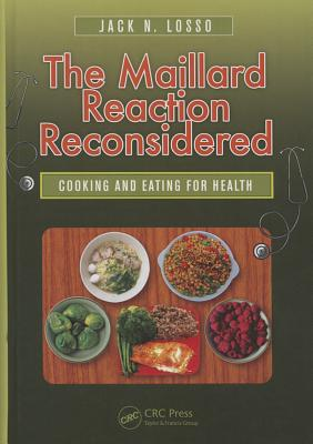 The Maillard Reaction Reconsidered: Cooking and Eating for Health - Losso, Jack N