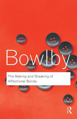 The Making and Breaking of Affectional Bonds - Bowlby, John
