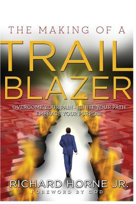 The Making of a Trailblazer: Overcome Your Pain * Ignite Your Path * Embrace Your Purpose - Horne Jr, Richard