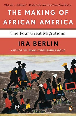 The Making of African America: The Four Great Migrations - Berlin, Ira