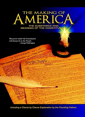 The Making of America: The Substance and Meaning of the Constitution - Skousen, W Cleon