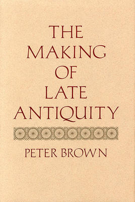 The Making of Late Antiquity - Brown, Peter