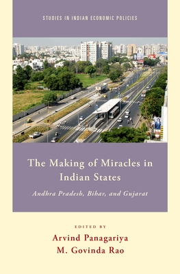 The Making of Miracles in Indian States: Andhra Pradesh, Bihar, and Gujarat - Panagariya, Arvind (Editor)
