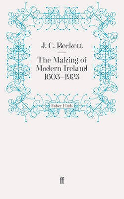 The Making of Modern Ireland 1603-1923 - Beckett, J. C.